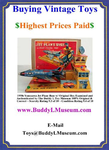 Buddy L Museum World's Largest Buyer of Yonezawa Robots Cars Flying Saucers Rocket Space Ships Paying 35% -70% more than ebay, antique dealers, auction houses